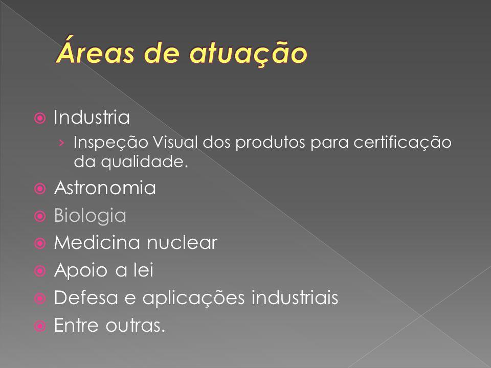  Industria › Inspeção Visual dos produtos para certificação da qualidade.  Astronomia  Biologia  Medicina nuclear  Apoio a lei  Defesa e aplicaç