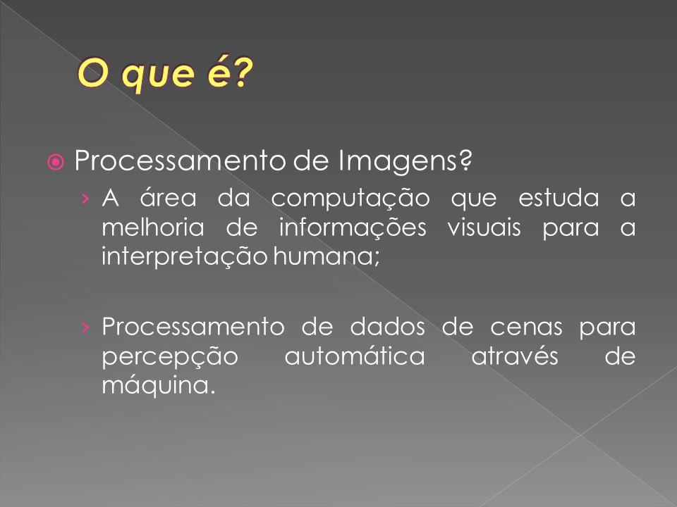  Processamento de Imagens? › A área da computação que estuda a melhoria de informações visuais para a interpretação humana; › Processamento de dados