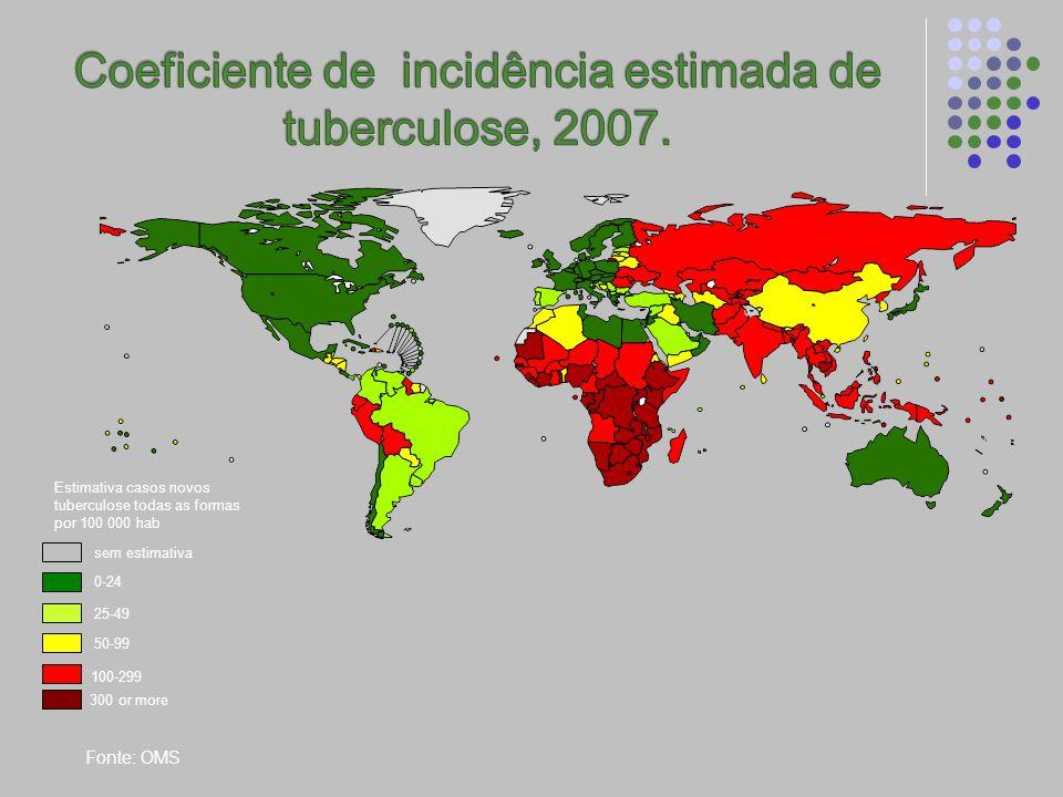 Estimativa casos novos tuberculose todas as formas por 100 000 hab Fonte: OMS sem estimativa 0-24 50-99 300 or more 25-49 100-299