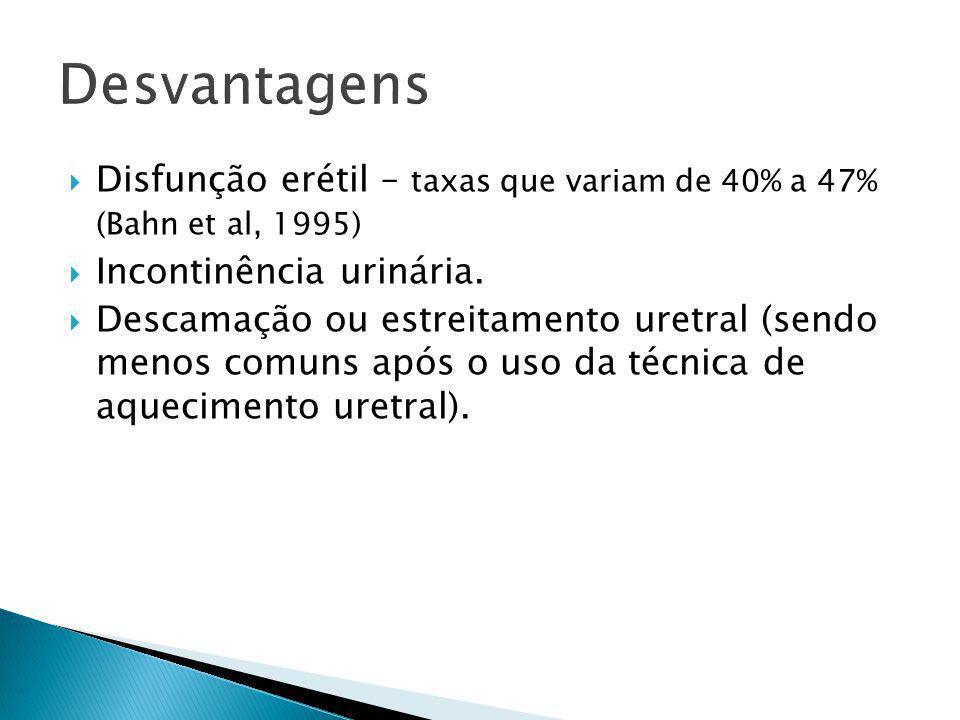  Disfunção erétil – taxas que variam de 40% a 47% (Bahn et al, 1995)  Incontinência urinária.  Descamação ou estreitamento uretral (sendo menos com