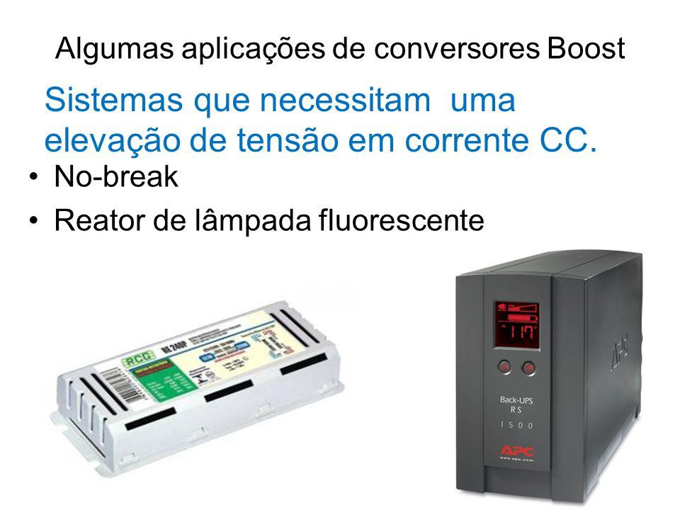 Algumas aplicações de conversores Boost No-break Reator de lâmpada fluorescente Sistemas que necessitam uma elevação de tensão em corrente CC.