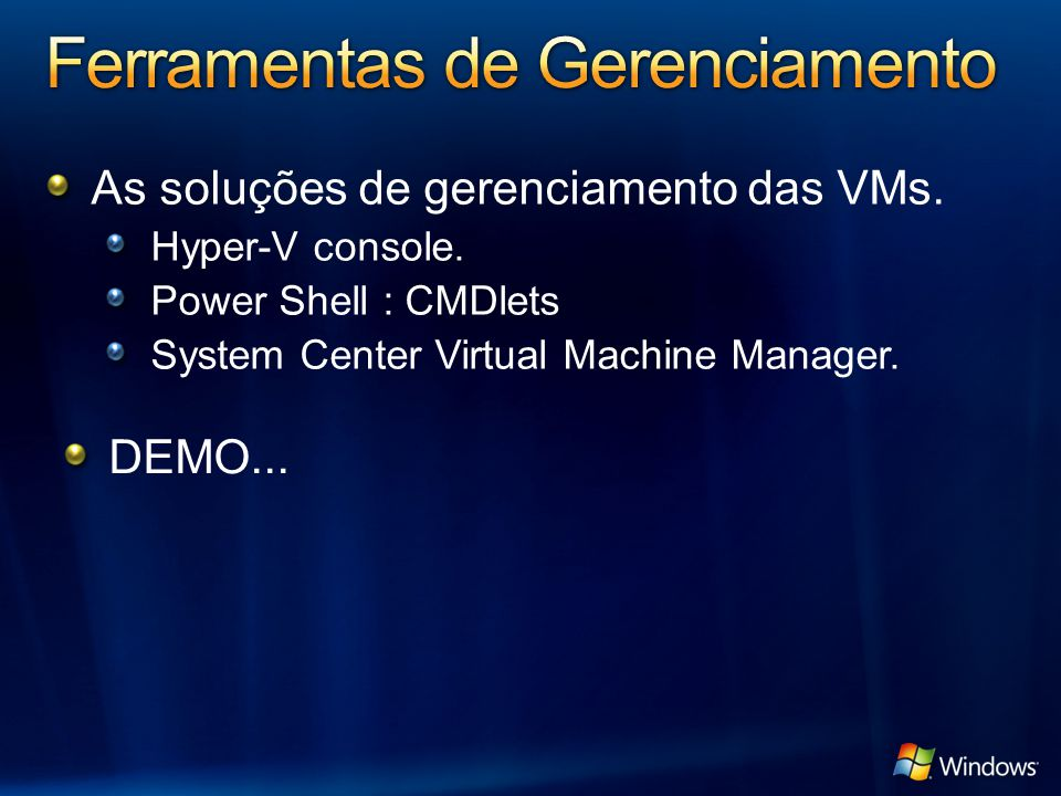 As soluções de gerenciamento das VMs. Hyper-V console. Power Shell : CMDlets System Center Virtual Machine Manager. DEMO...