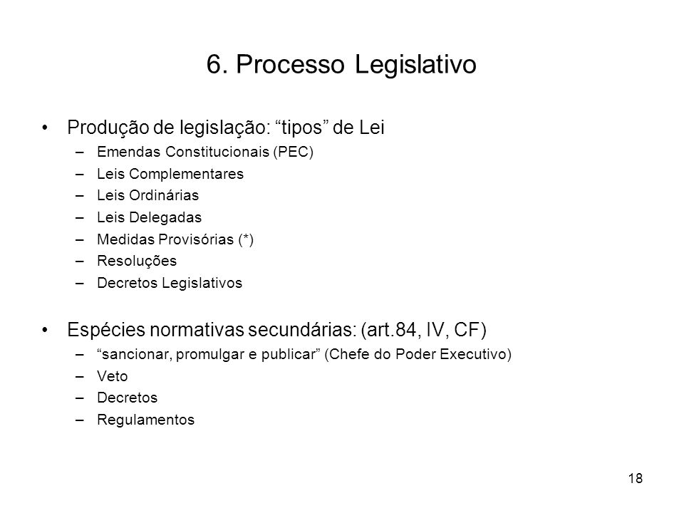 """6. Processo Legislativo Produção de legislação: """"tipos"""" de Lei –Emendas Constitucionais (PEC) –Leis Complementares –Leis Ordinárias –Leis Delegadas –M"""