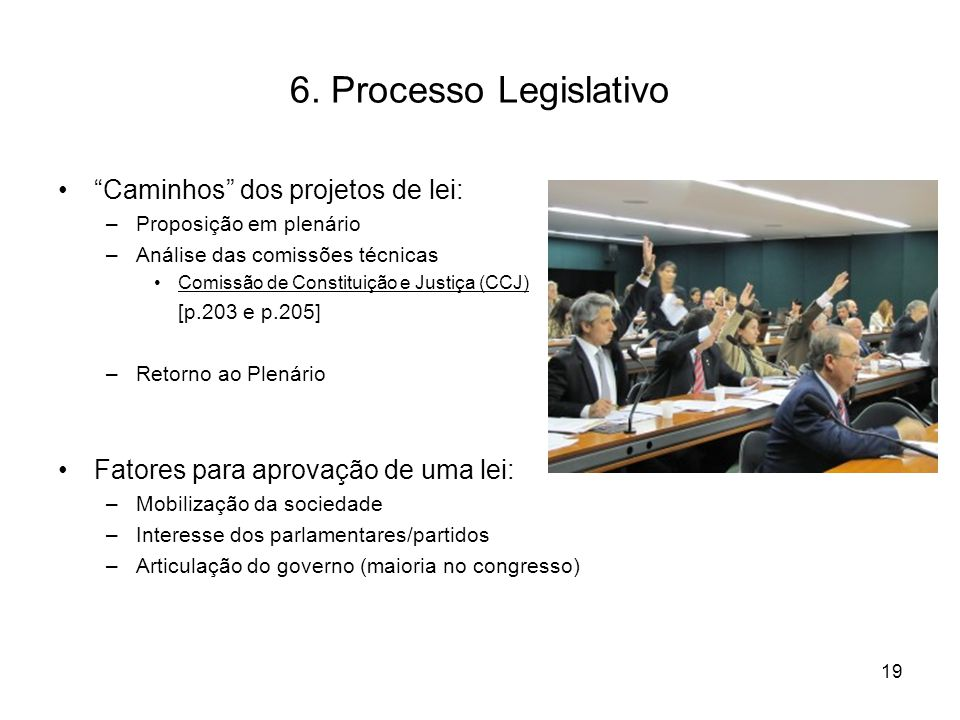 """6. Processo Legislativo """"Caminhos"""" dos projetos de lei: –Proposição em plenário –Análise das comissões técnicas Comissão de Constituição e Justiça (CC"""