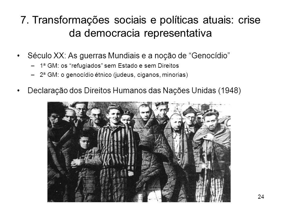 """24 7. T ransformações sociais e políticas atuais: crise da democracia representativa Século XX: As guerras Mundiais e a noção de """"Genocídio"""" –1ª GM: o"""