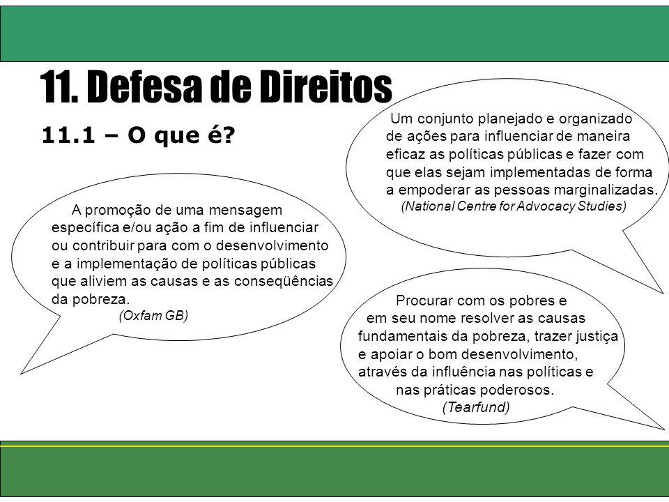 11. Defesa de Direitos 11.1 – O que é? A promoção de uma mensagem específica e/ou ação a fim de influenciar ou contribuir para com o desenvolvimento e