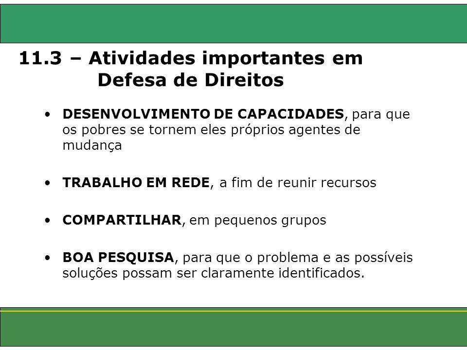 11.3 – Atividades importantes em Defesa de Direitos DESENVOLVIMENTO DE CAPACIDADES, para que os pobres se tornem eles próprios agentes de mudança TRAB