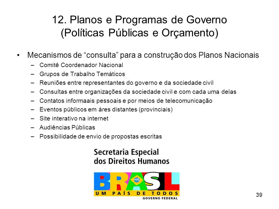 """12. Planos e Programas de Governo (Políticas Públicas e Orçamento) Mecanismos de """"consulta"""" para a construção dos Planos Nacionais –Comitê Coordenador"""