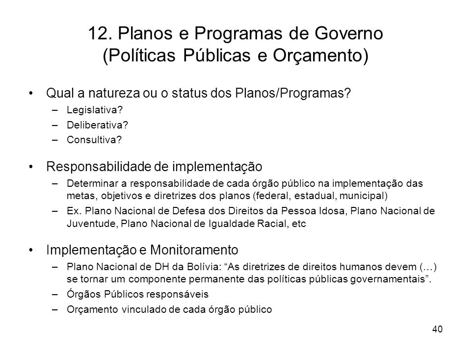 12. Planos e Programas de Governo (Políticas Públicas e Orçamento) Qual a natureza ou o status dos Planos/Programas? –Legislativa? –Deliberativa? –Con
