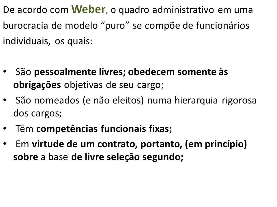 """De acordo com Weber, o quadro administrativo em uma burocracia de modelo """"puro"""" se compõe de funcionários individuais, os quais: São pessoalmente livr"""
