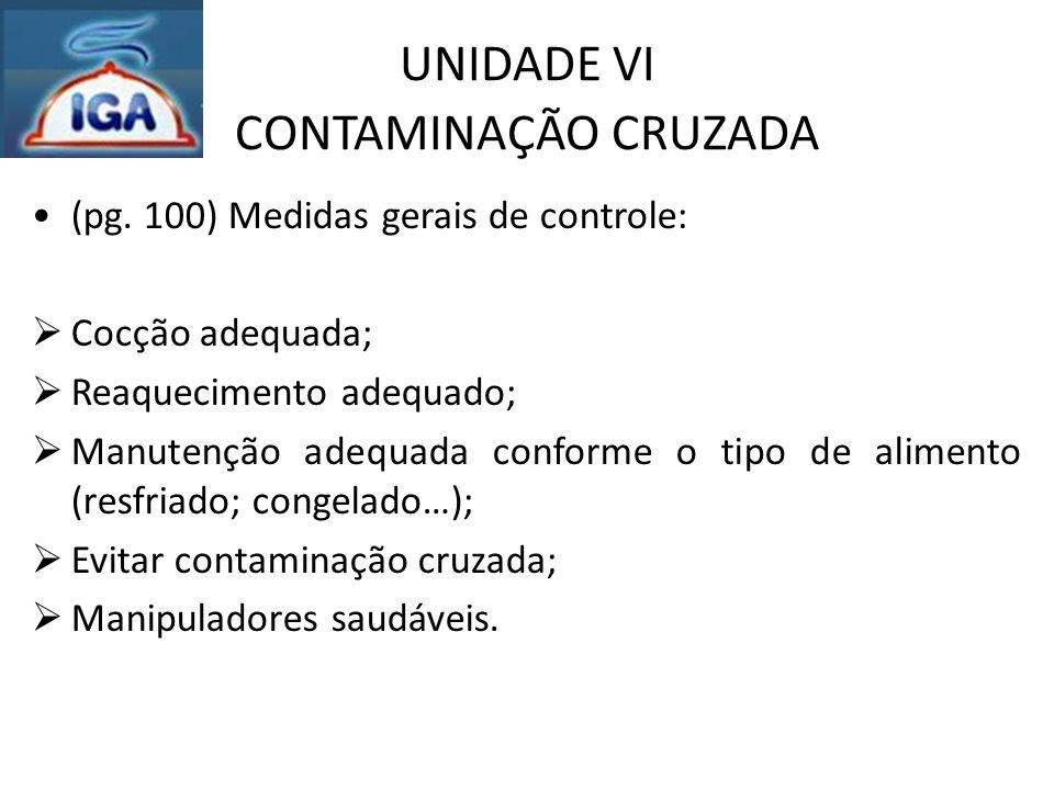 UNIDADE VI CONTAMINAÇÃO CRUZADA (pg. 100) Medidas gerais de controle:  Cocção adequada;  Reaquecimento adequado;  Manutenção adequada conforme o ti
