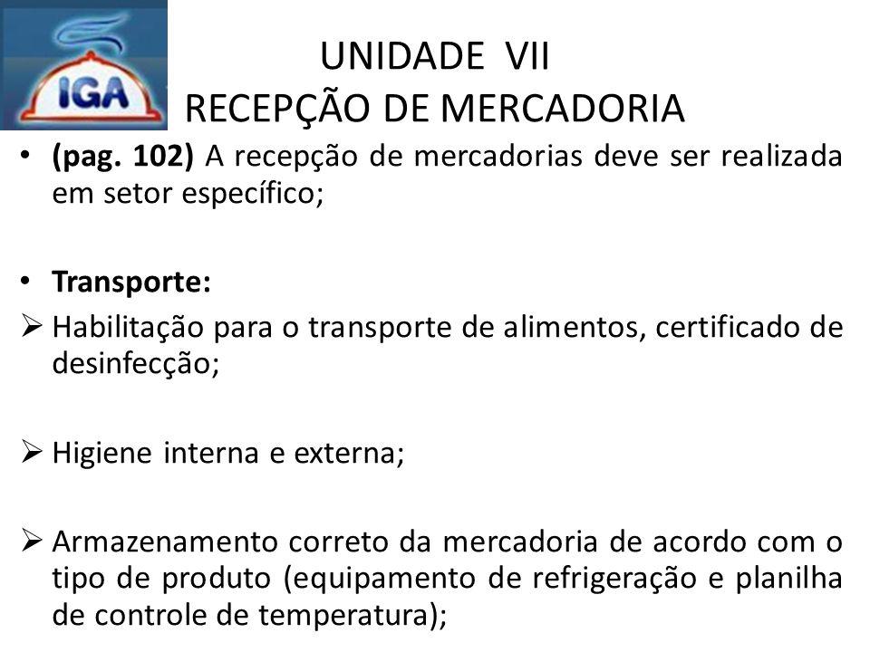 UNIDADE VII RECEPÇÃO DE MERCADORIA (pag. 102) A recepção de mercadorias deve ser realizada em setor específico; Transporte:  Habilitação para o trans