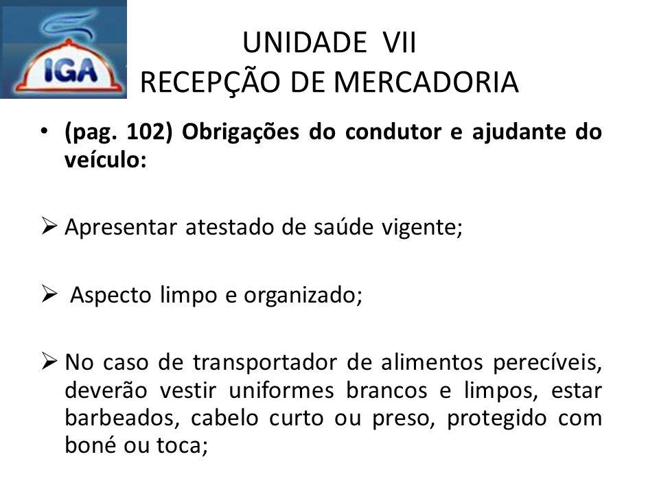 UNIDADE VII RECEPÇÃO DE MERCADORIA (pag. 102) Obrigações do condutor e ajudante do veículo:  Apresentar atestado de saúde vigente;  Aspecto limpo e