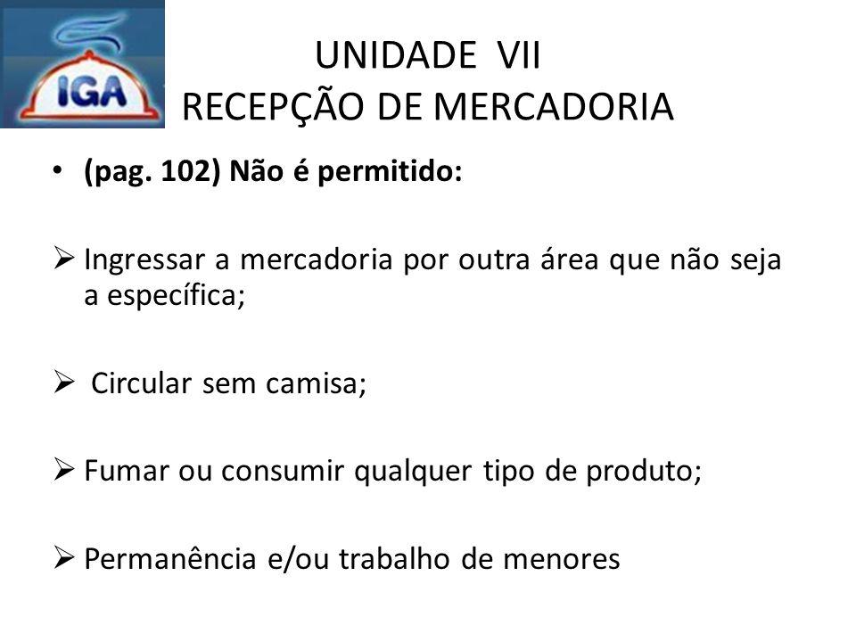 UNIDADE VII RECEPÇÃO DE MERCADORIA (pag. 102) Não é permitido:  Ingressar a mercadoria por outra área que não seja a específica;  Circular sem camis