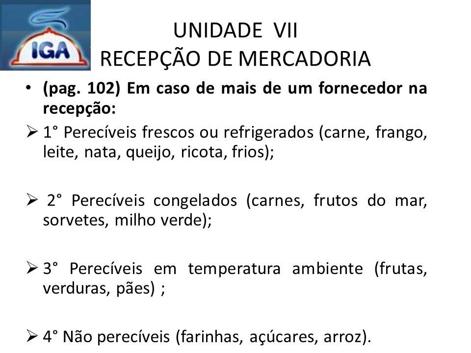 UNIDADE VII RECEPÇÃO DE MERCADORIA (pag. 102) Em caso de mais de um fornecedor na recepção:  1° Perecíveis frescos ou refrigerados (carne, frango, le