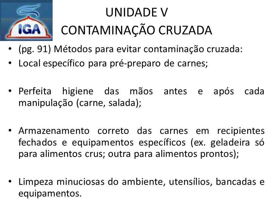 UNIDADE V CONTAMINAÇÃO CRUZADA (pg. 91) Métodos para evitar contaminação cruzada: Local específico para pré-preparo de carnes; Perfeita higiene das mã