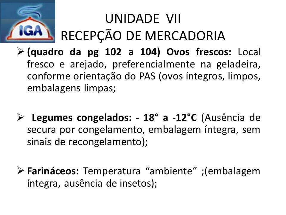 UNIDADE VII RECEPÇÃO DE MERCADORIA  (quadro da pg 102 a 104) Ovos frescos: Local fresco e arejado, preferencialmente na geladeira, conforme orientaçã