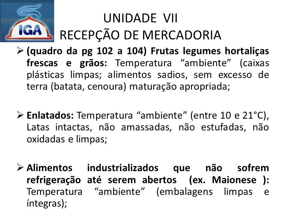 """UNIDADE VII RECEPÇÃO DE MERCADORIA  (quadro da pg 102 a 104) Frutas legumes hortaliças frescas e grãos: Temperatura """"ambiente"""" (caixas plásticas limp"""