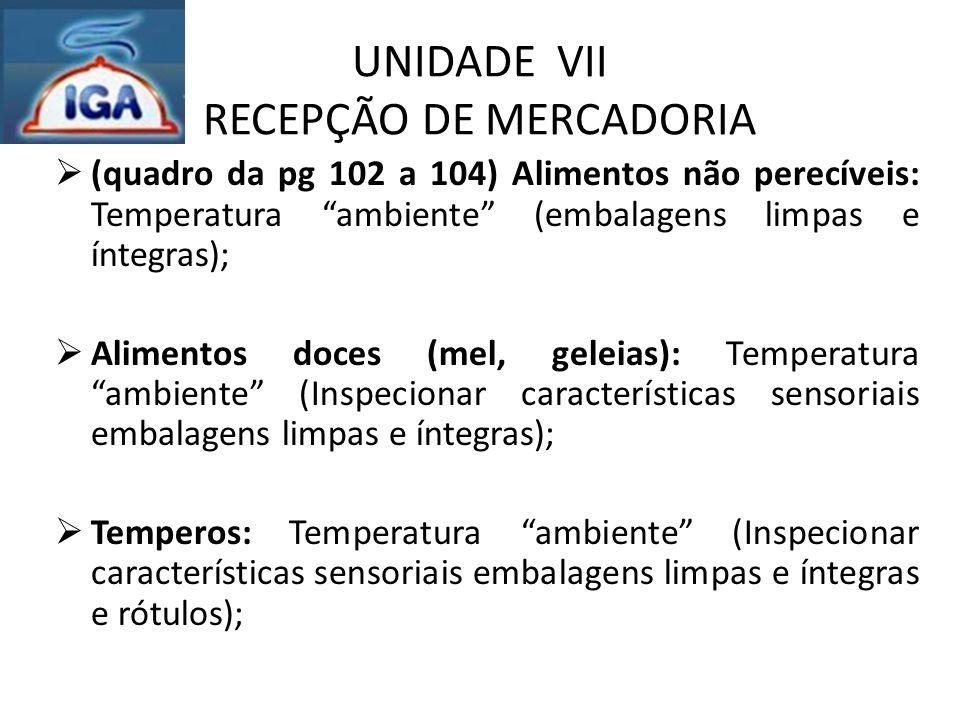 """UNIDADE VII RECEPÇÃO DE MERCADORIA  (quadro da pg 102 a 104) Alimentos não perecíveis: Temperatura """"ambiente"""" (embalagens limpas e íntegras);  Alime"""