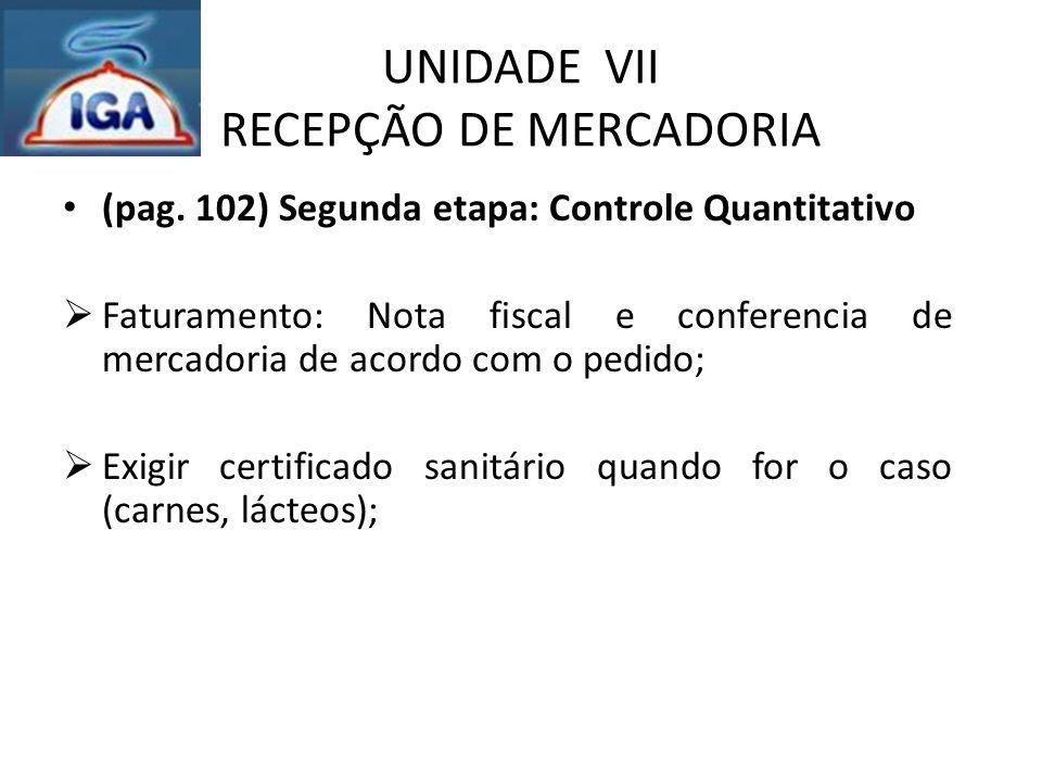 UNIDADE VII RECEPÇÃO DE MERCADORIA (pag. 102) Segunda etapa: Controle Quantitativo  Faturamento: Nota fiscal e conferencia de mercadoria de acordo co