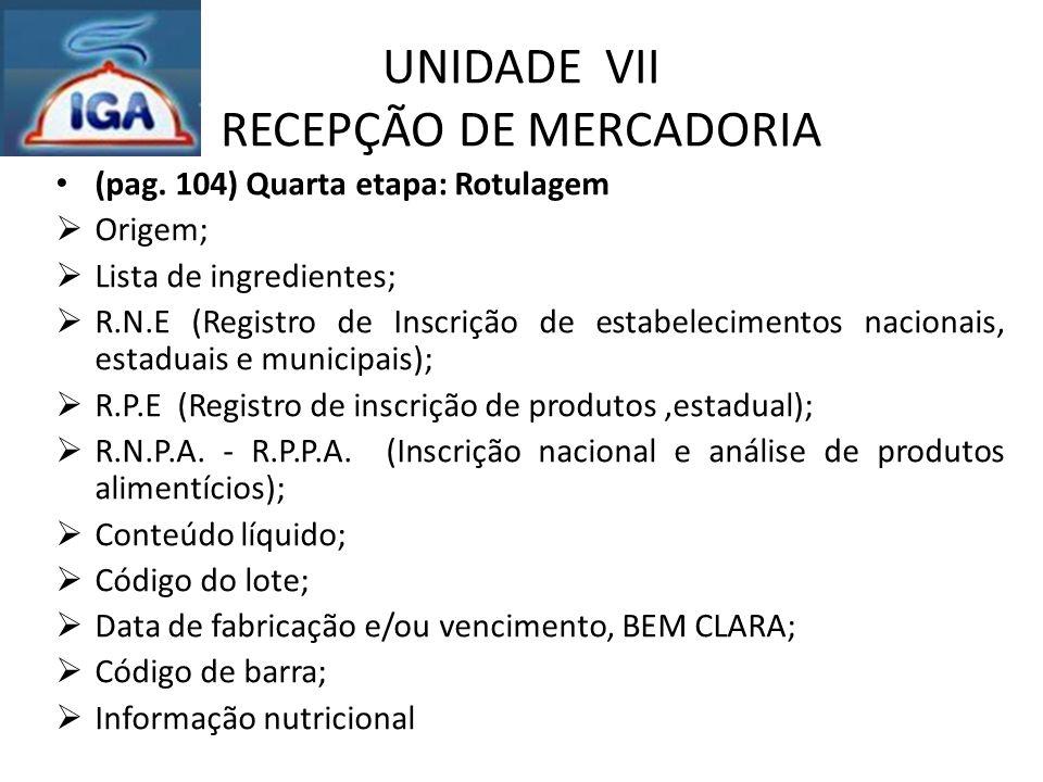 UNIDADE VII RECEPÇÃO DE MERCADORIA (pag. 104) Quarta etapa: Rotulagem  Origem;  Lista de ingredientes;  R.N.E (Registro de Inscrição de estabelecim