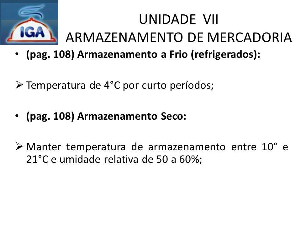 UNIDADE VII ARMAZENAMENTO DE MERCADORIA (pag. 108) Armazenamento a Frio (refrigerados):  Temperatura de 4°C por curto períodos; (pag. 108) Armazename