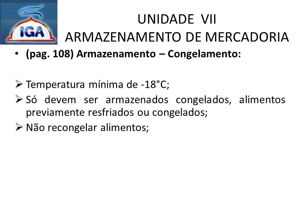 UNIDADE VII ARMAZENAMENTO DE MERCADORIA (pag. 108) Armazenamento – Congelamento:  Temperatura mínima de -18°C;  Só devem ser armazenados congelados,