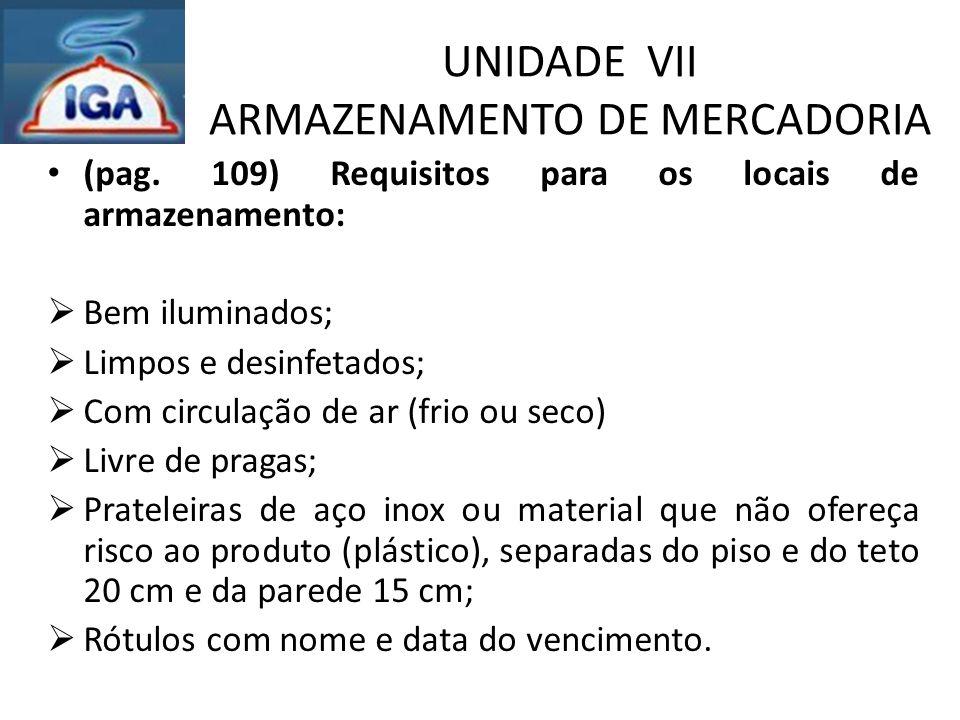 UNIDADE VII ARMAZENAMENTO DE MERCADORIA (pag. 109) Requisitos para os locais de armazenamento:  Bem iluminados;  Limpos e desinfetados;  Com circul
