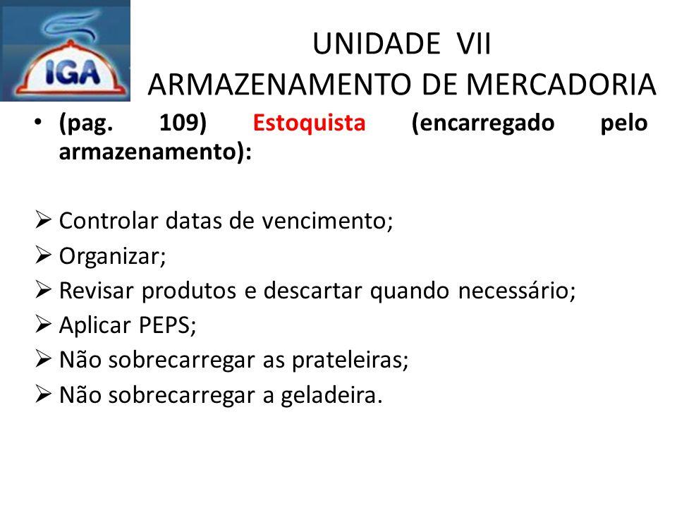 UNIDADE VII ARMAZENAMENTO DE MERCADORIA (pag. 109) Estoquista (encarregado pelo armazenamento):  Controlar datas de vencimento;  Organizar;  Revisa