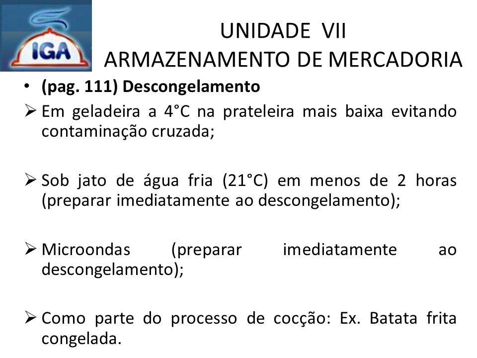 UNIDADE VII ARMAZENAMENTO DE MERCADORIA (pag. 111) Descongelamento  Em geladeira a 4°C na prateleira mais baixa evitando contaminação cruzada;  Sob