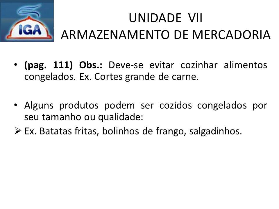UNIDADE VII ARMAZENAMENTO DE MERCADORIA (pag. 111) Obs.: Deve-se evitar cozinhar alimentos congelados. Ex. Cortes grande de carne. Alguns produtos pod