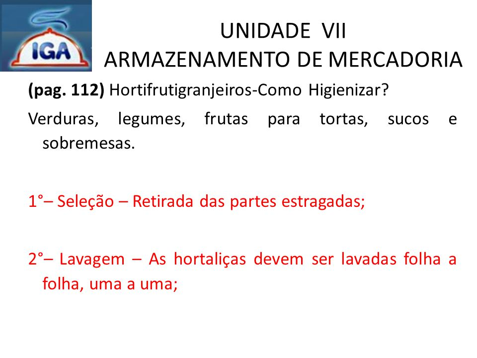 UNIDADE VII ARMAZENAMENTO DE MERCADORIA (pag. 112) Hortifrutigranjeiros-Como Higienizar? Verduras, legumes, frutas para tortas, sucos e sobremesas. 1°