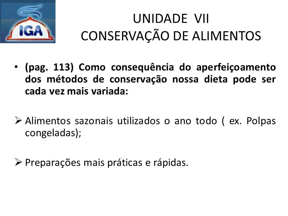 UNIDADE VII CONSERVAÇÃO DE ALIMENTOS (pag. 113) Como consequência do aperfeiçoamento dos métodos de conservação nossa dieta pode ser cada vez mais var