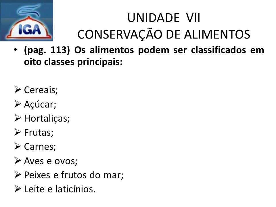 UNIDADE VII CONSERVAÇÃO DE ALIMENTOS (pag. 113) Os alimentos podem ser classificados em oito classes principais:  Cereais;  Açúcar;  Hortaliças; 