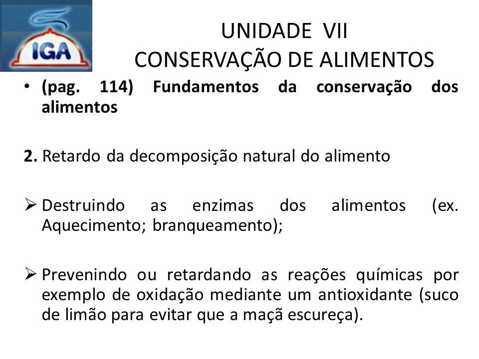 UNIDADE VII CONSERVAÇÃO DE ALIMENTOS (pag. 114) Fundamentos da conservação dos alimentos 2. Retardo da decomposição natural do alimento  Destruindo a