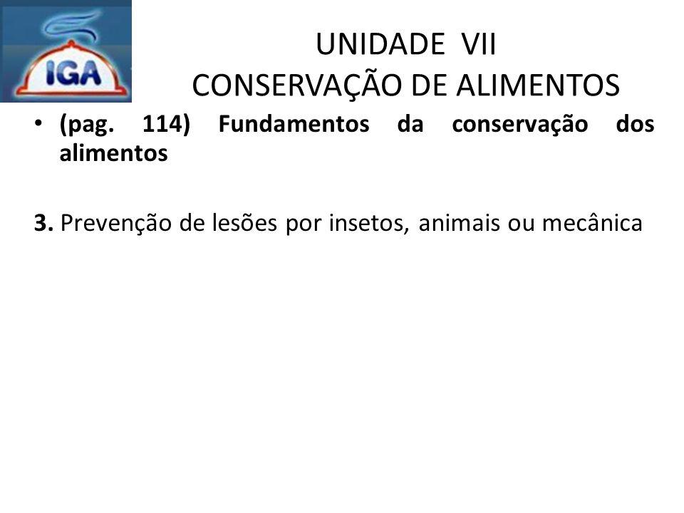 UNIDADE VII CONSERVAÇÃO DE ALIMENTOS (pag. 114) Fundamentos da conservação dos alimentos 3. Prevenção de lesões por insetos, animais ou mecânica