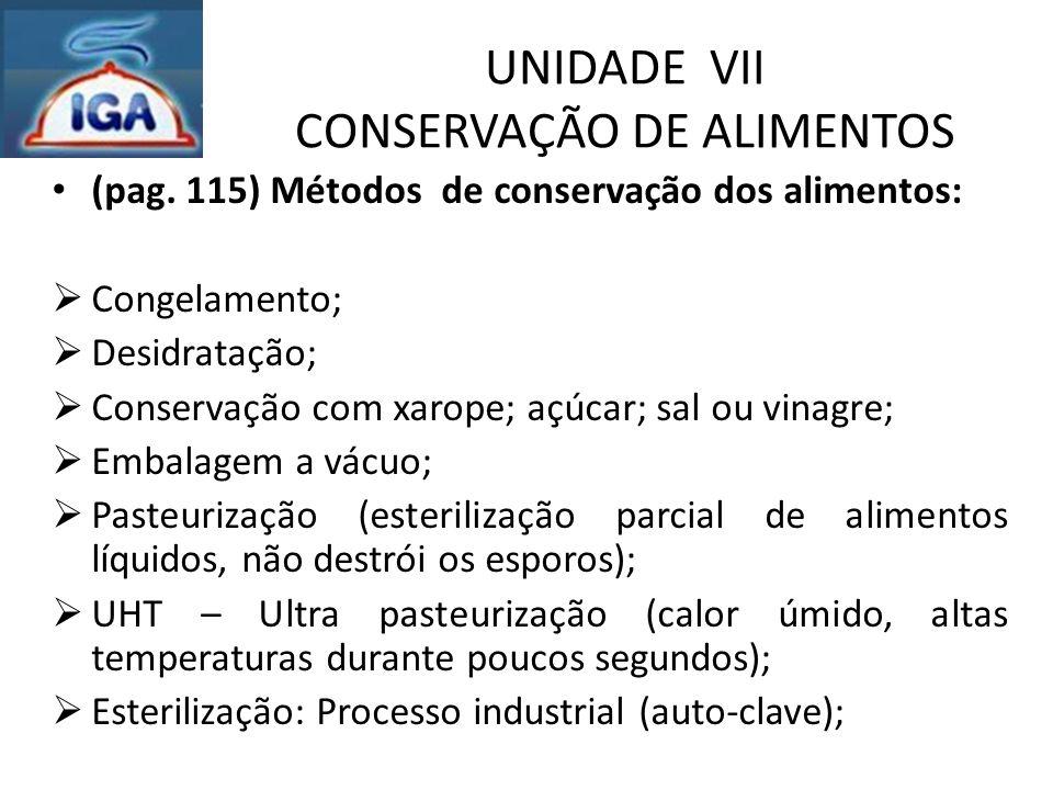 UNIDADE VII CONSERVAÇÃO DE ALIMENTOS (pag. 115) Métodos de conservação dos alimentos:  Congelamento;  Desidratação;  Conservação com xarope; açúcar