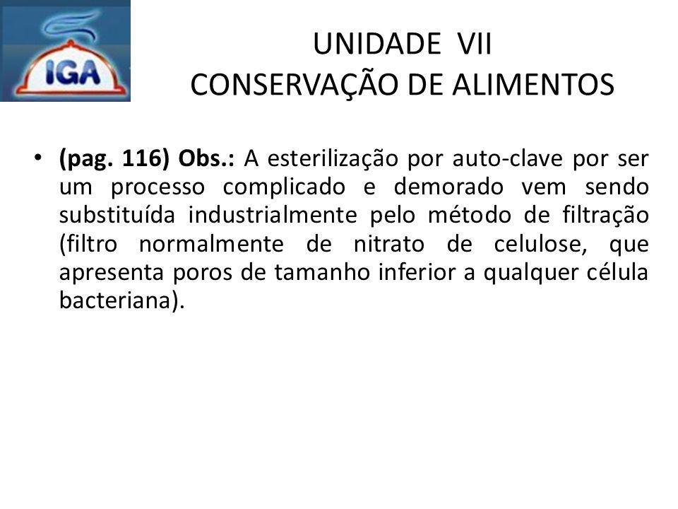 UNIDADE VII CONSERVAÇÃO DE ALIMENTOS (pag. 116) Obs.: A esterilização por auto-clave por ser um processo complicado e demorado vem sendo substituída i