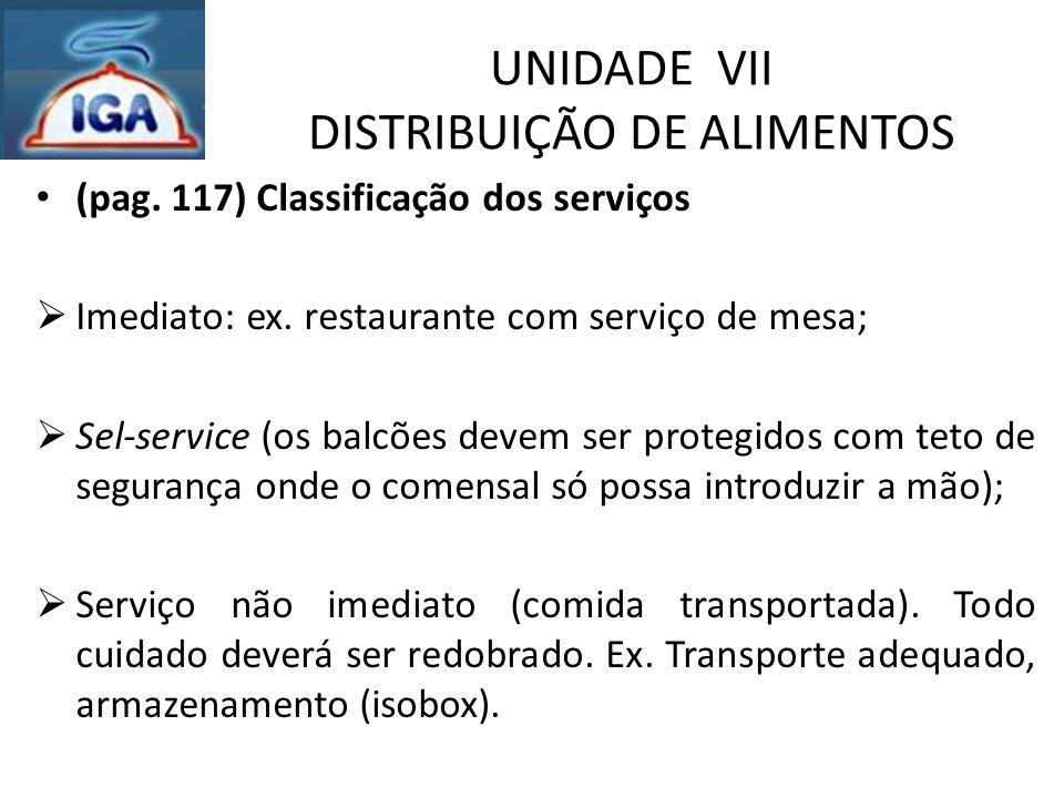 UNIDADE VII DISTRIBUIÇÃO DE ALIMENTOS (pag. 117) Classificação dos serviços  Imediato: ex. restaurante com serviço de mesa;  Sel-service (os balcões