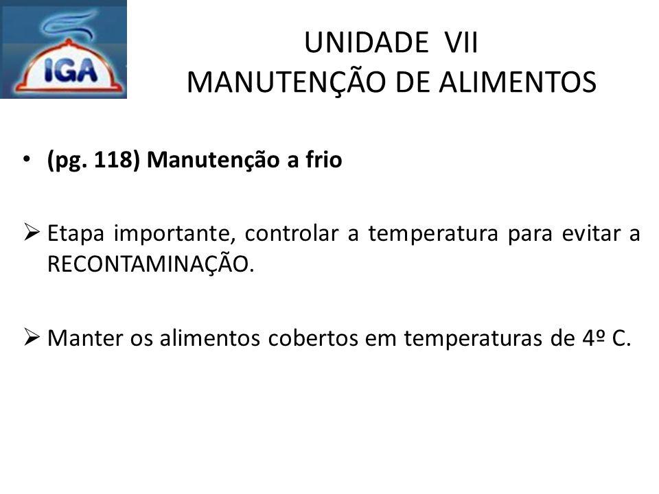 UNIDADE VII MANUTENÇÃO DE ALIMENTOS (pg. 118) Manutenção a frio  Etapa importante, controlar a temperatura para evitar a RECONTAMINAÇÃO.  Manter os