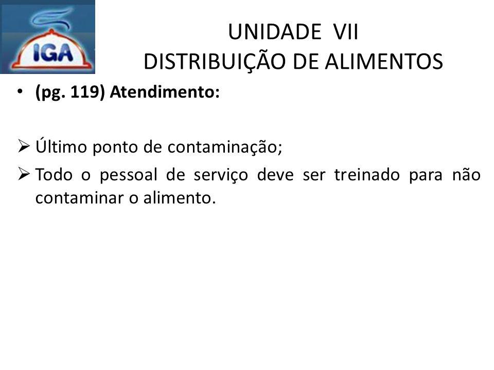 UNIDADE VII DISTRIBUIÇÃO DE ALIMENTOS (pg. 119) Atendimento:  Último ponto de contaminação;  Todo o pessoal de serviço deve ser treinado para não co
