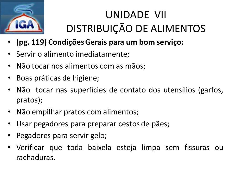UNIDADE VII DISTRIBUIÇÃO DE ALIMENTOS (pg. 119) Condições Gerais para um bom serviço: Servir o alimento imediatamente; Não tocar nos alimentos com as