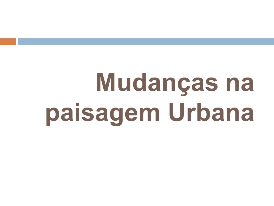 Mudanças na paisagem Urbana