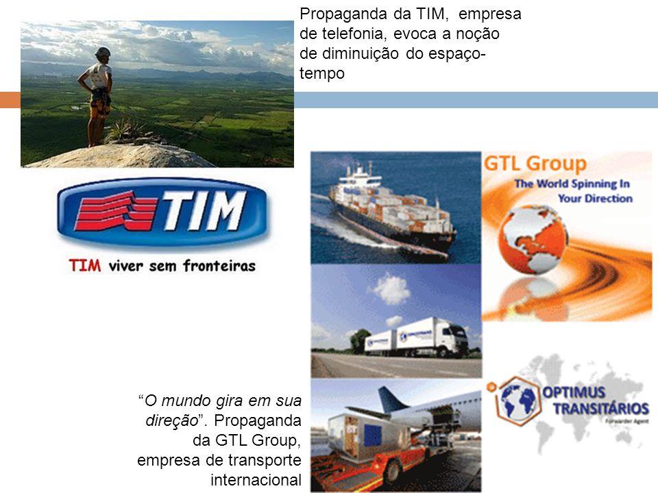 """Propaganda da TIM, empresa de telefonia, evoca a noção de diminuição do espaço- tempo """"O mundo gira em sua direção"""". Propaganda da GTL Group, empresa"""