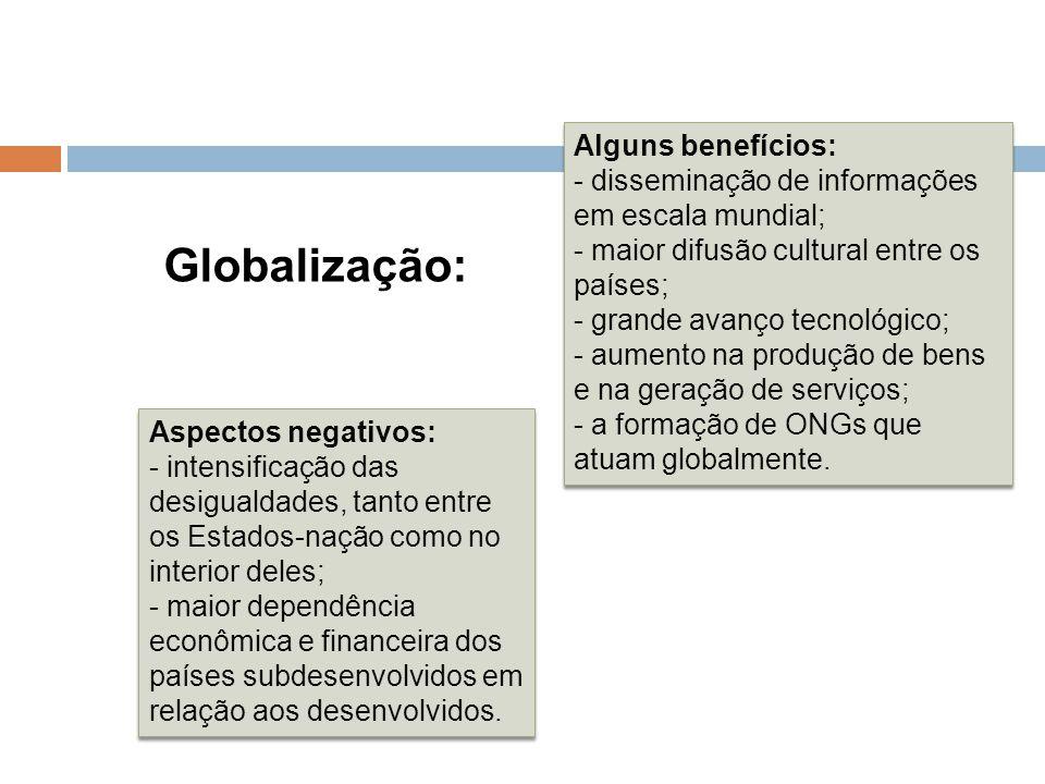 Globalização: Alguns benefícios: - disseminação de informações em escala mundial; - maior difusão cultural entre os países; - grande avanço tecnológic