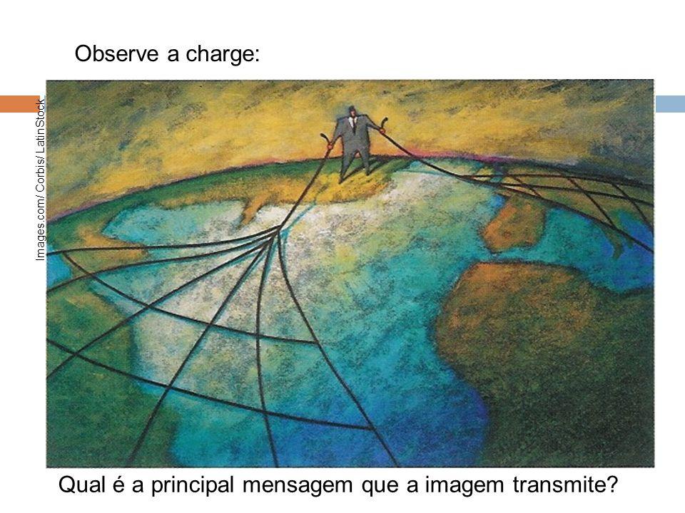 Observe a charge: Qual é a principal mensagem que a imagem transmite? Images.com/ Corbis/ LatinStock