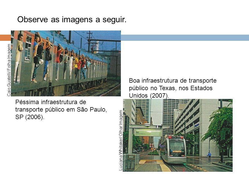 Observe as imagens a seguir. Péssima infraestrutura de transporte público em São Paulo, SP (2006). Boa infraestrutura de transporte público no Texas,