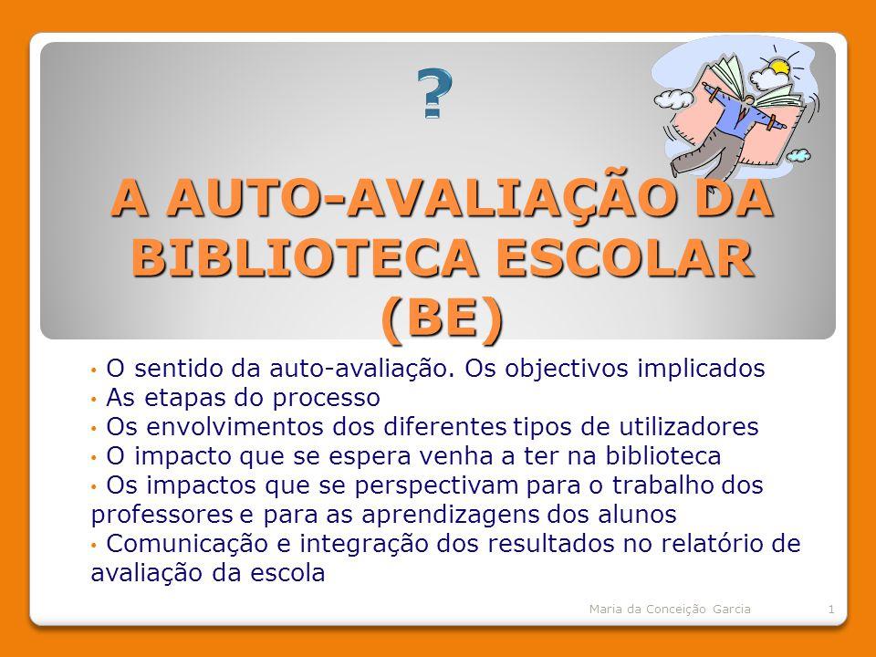 A AUTO-AVALIAÇÃO DA BIBLIOTECA ESCOLAR (BE) O sentido da auto-avaliação.
