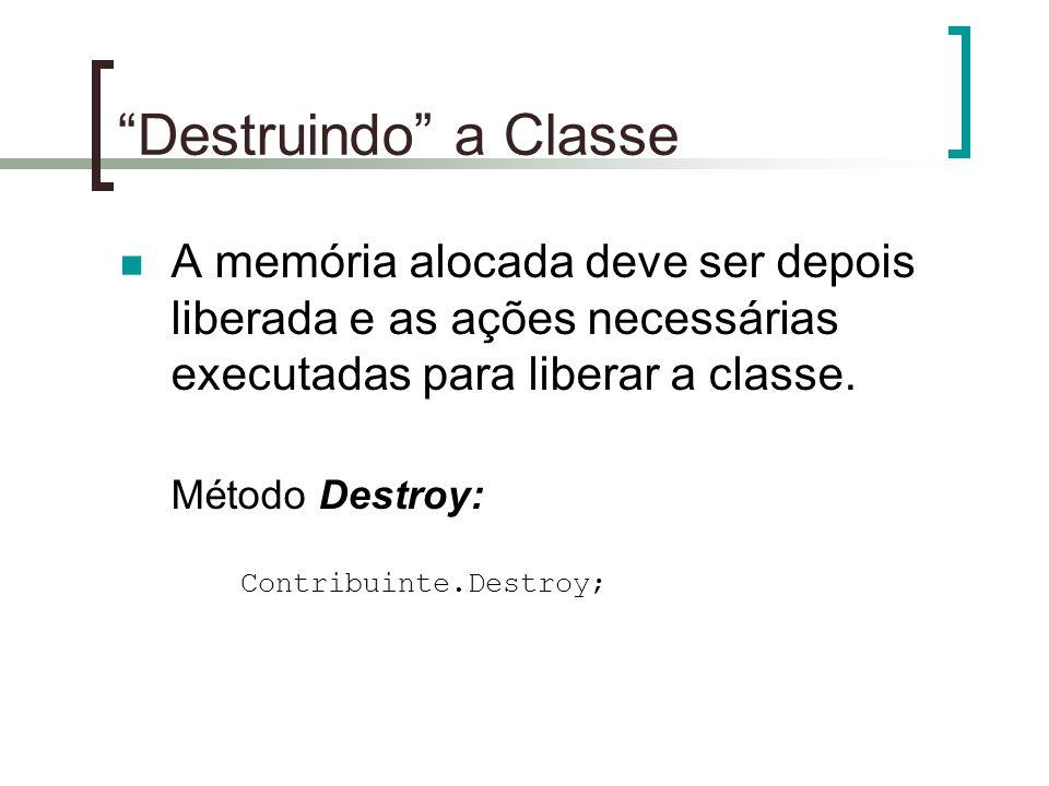 """""""Destruindo"""" a Classe A memória alocada deve ser depois liberada e as ações necessárias executadas para liberar a classe. Método Destroy: Contribuinte"""