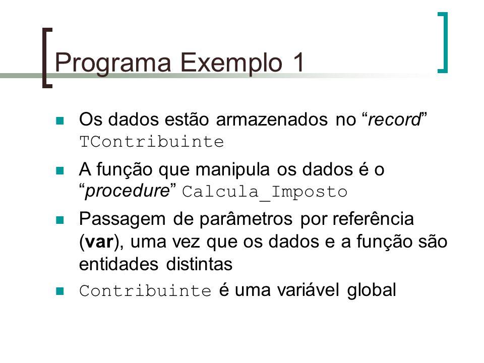 """Programa Exemplo 1 Os dados estão armazenados no """"record"""" TContribuinte A função que manipula os dados é o """"procedure"""" Calcula_Imposto Passagem de par"""